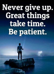 אף פעם אל תוותרי. דברים מדהימים לוקחים זמן. תהיי סבלנית.